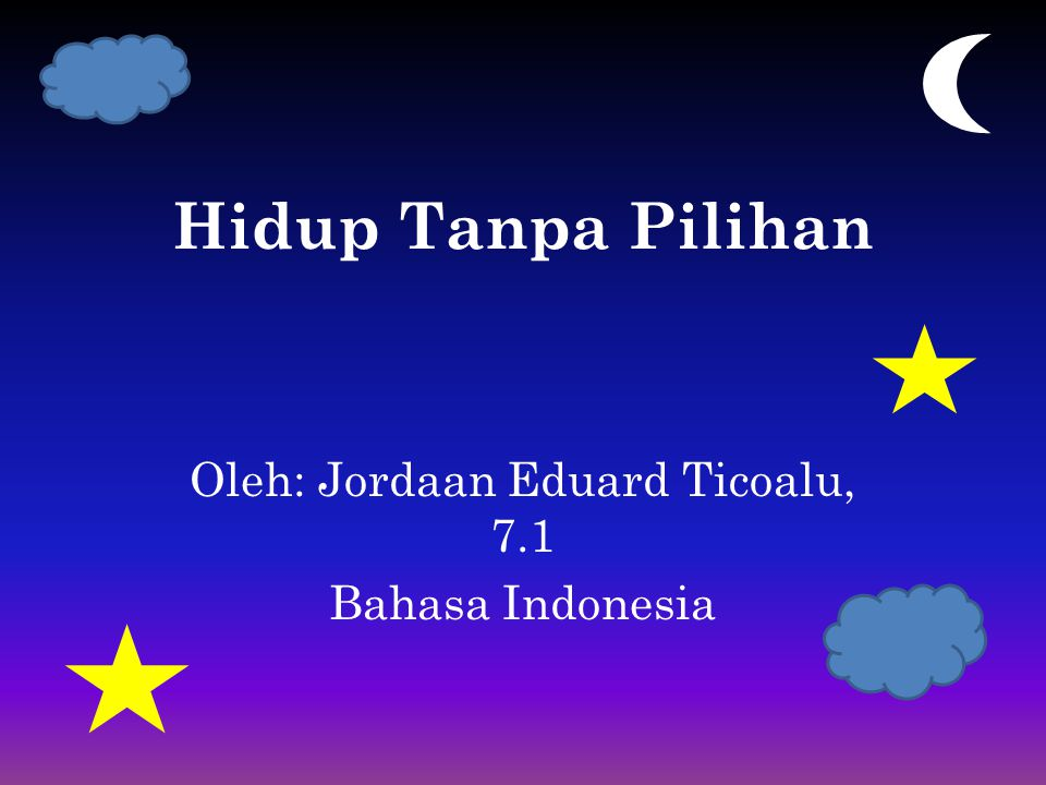 Oleh: Jordaan Eduard Ticoalu, 7.1 Bahasa Indonesia