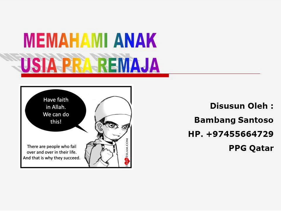 MEMAHAMI ANAK USIA PRA REMAJA Disusun Oleh : Bambang Santoso