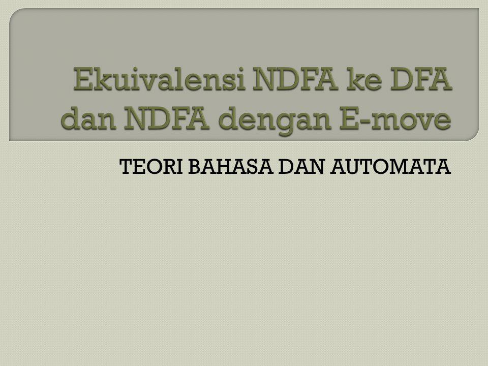 Ekuivalensi NDFA ke DFA dan NDFA dengan E-move