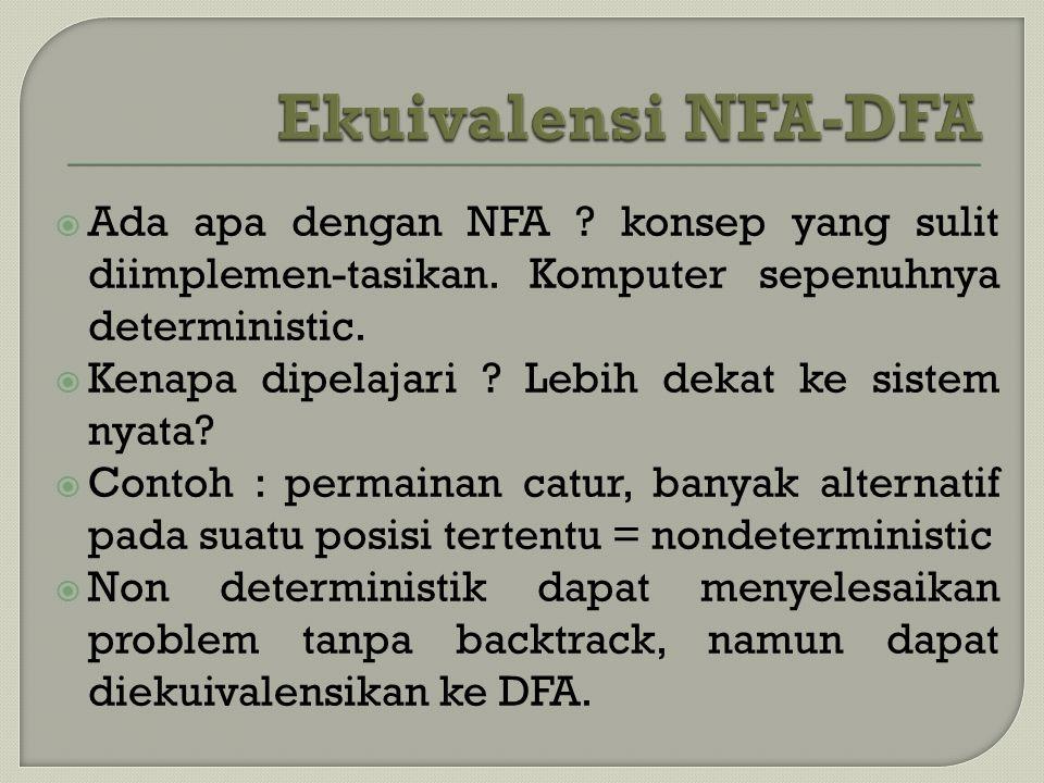 Ekuivalensi NFA-DFA Ada apa dengan NFA konsep yang sulit diimplemen-tasikan. Komputer sepenuhnya deterministic.