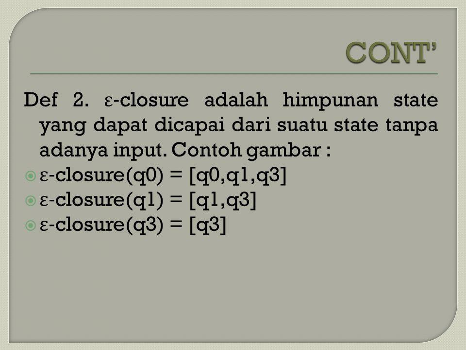 CONT' Def 2. ε-closure adalah himpunan state yang dapat dicapai dari suatu state tanpa adanya input. Contoh gambar :