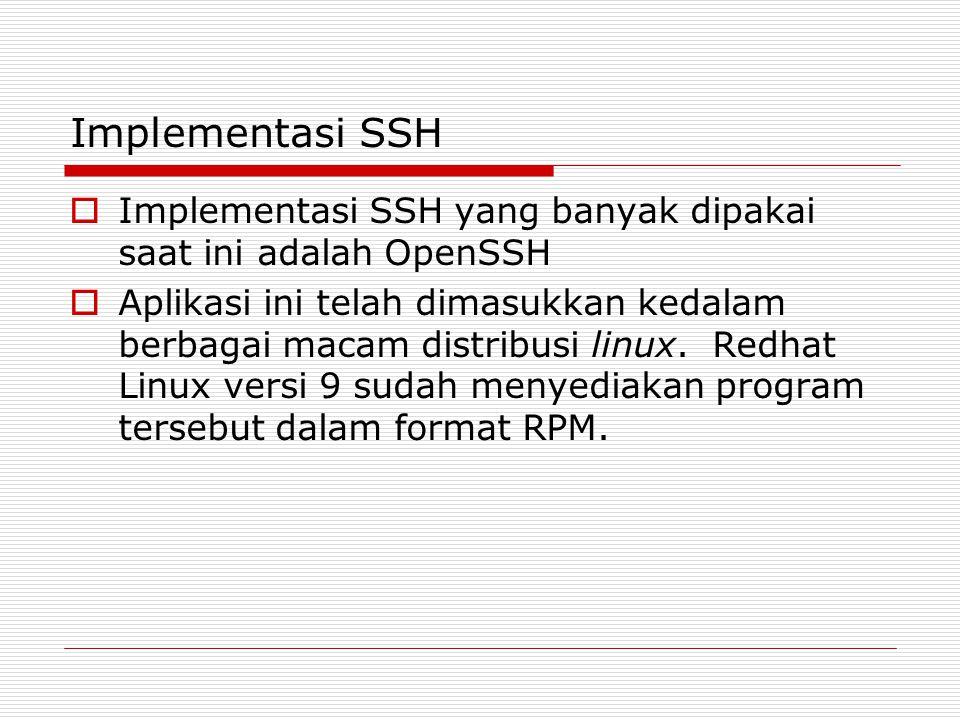 Implementasi SSH Implementasi SSH yang banyak dipakai saat ini adalah OpenSSH.