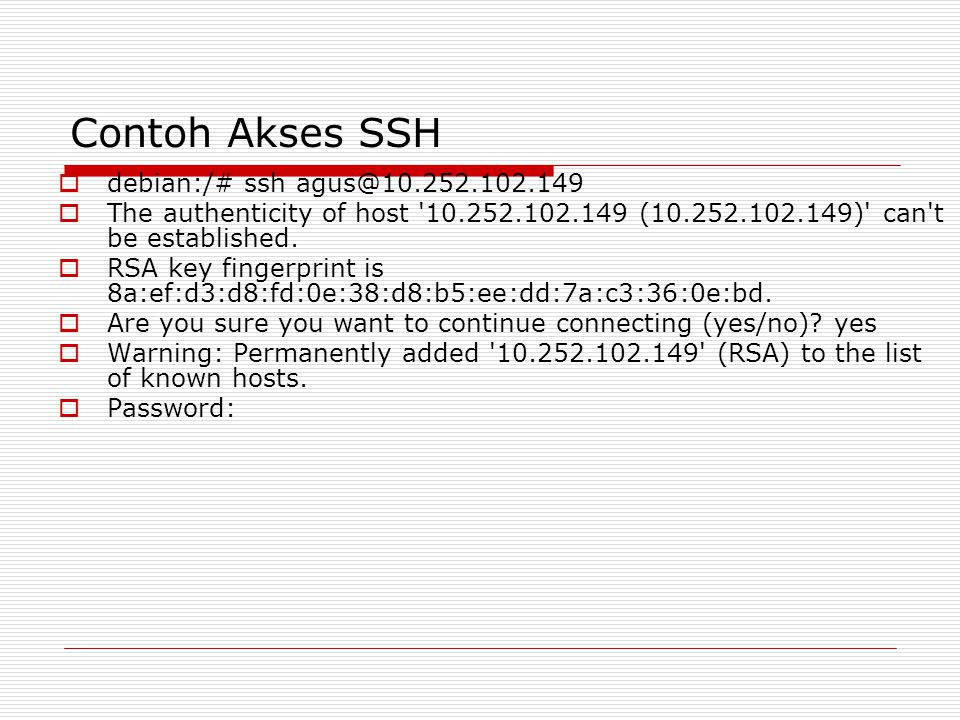 Contoh Akses SSH debian:/# ssh agus@10.252.102.149