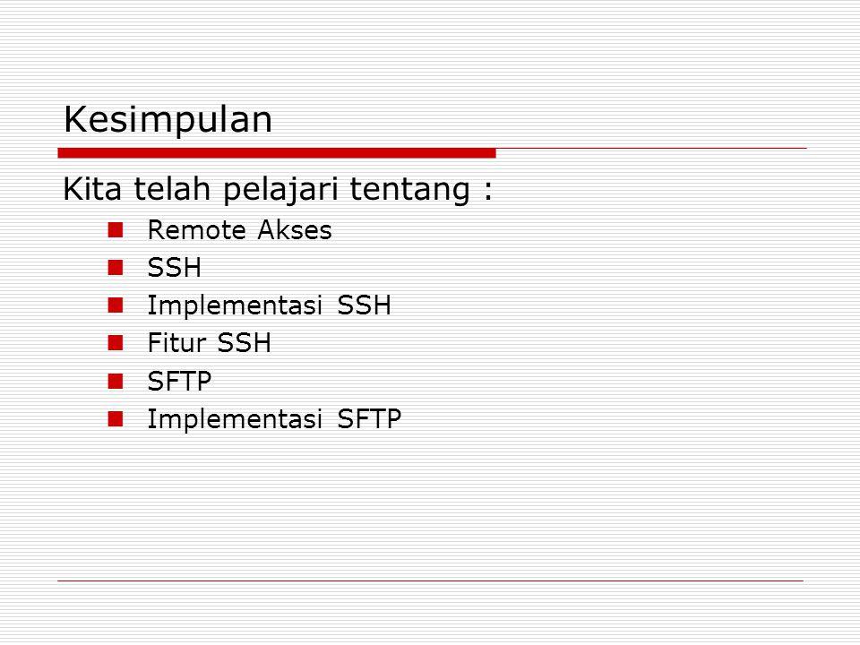 Kesimpulan Kita telah pelajari tentang : Remote Akses SSH
