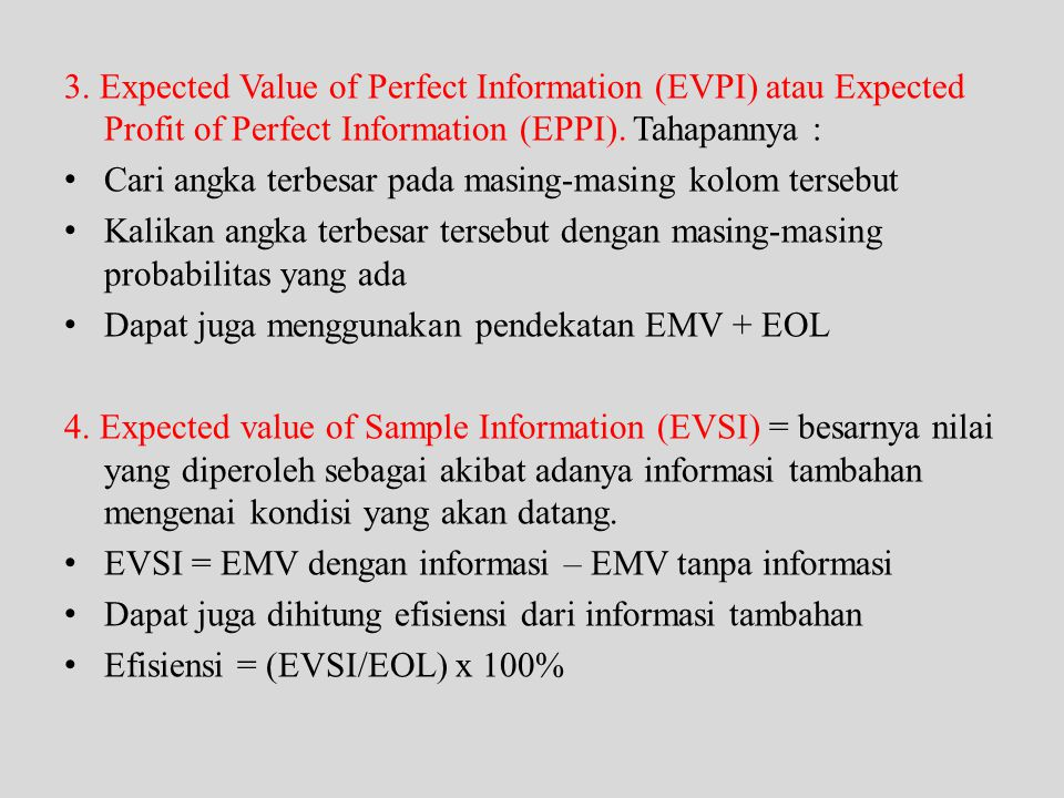 3. Expected Value of Perfect Information (EVPI) atau Expected Profit of Perfect Information (EPPI). Tahapannya :