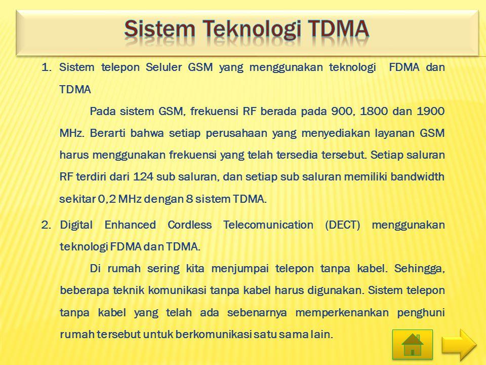 Sistem Teknologi tdma 1. Sistem telepon Seluler GSM yang menggunakan teknologi FDMA dan TDMA.