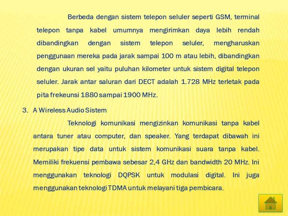 Berbeda dengan sistem telepon seluler seperti GSM, terminal telepon tanpa kabel umumnya mengirimkan daya lebih rendah dibandingkan dengan sistem telepon seluler, mengharuskan penggunaan mereka pada jarak sampai 100 m atau lebih, dibandingkan dengan ukuran sel yaitu puluhan kilometer untuk sistem digital telepon seluler. Jarak antar saluran dari DECT adalah 1.728 MHz terletak pada pita frekeunsi 1880 sampai 1900 MHz.