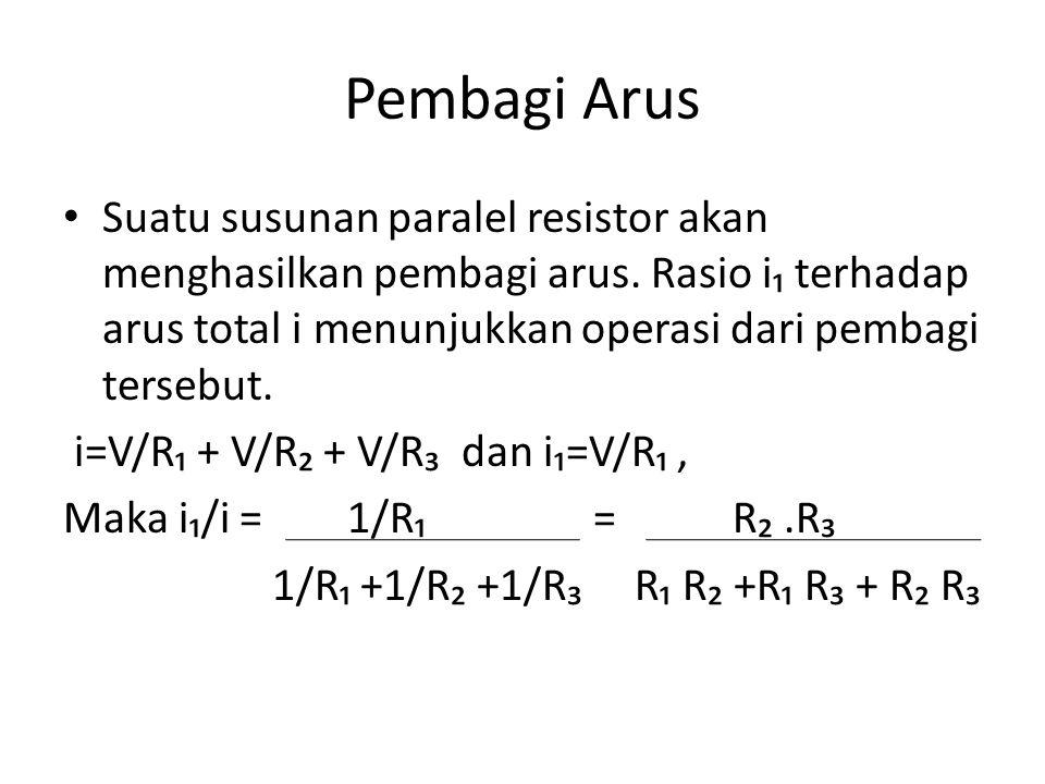 Pembagi Arus Suatu susunan paralel resistor akan menghasilkan pembagi arus. Rasio i₁ terhadap arus total i menunjukkan operasi dari pembagi tersebut.