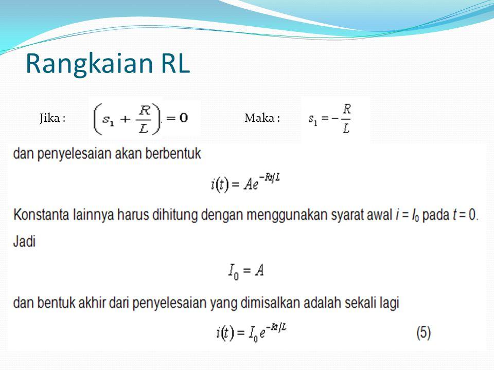 Rangkaian RL Jika : Maka :