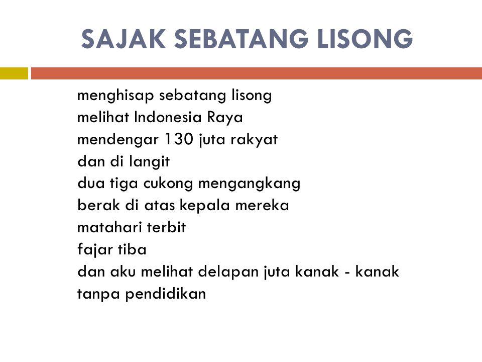 SAJAK SEBATANG LISONG menghisap sebatang lisong melihat Indonesia Raya