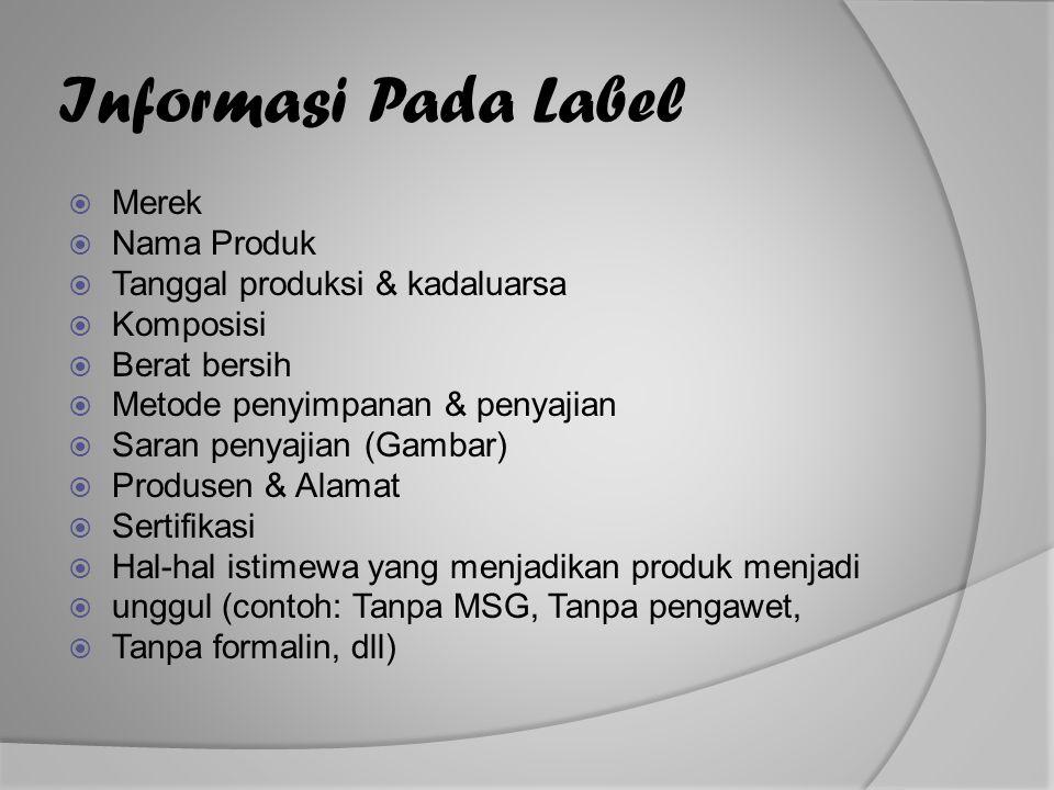 Informasi Pada Label Merek Nama Produk Tanggal produksi & kadaluarsa