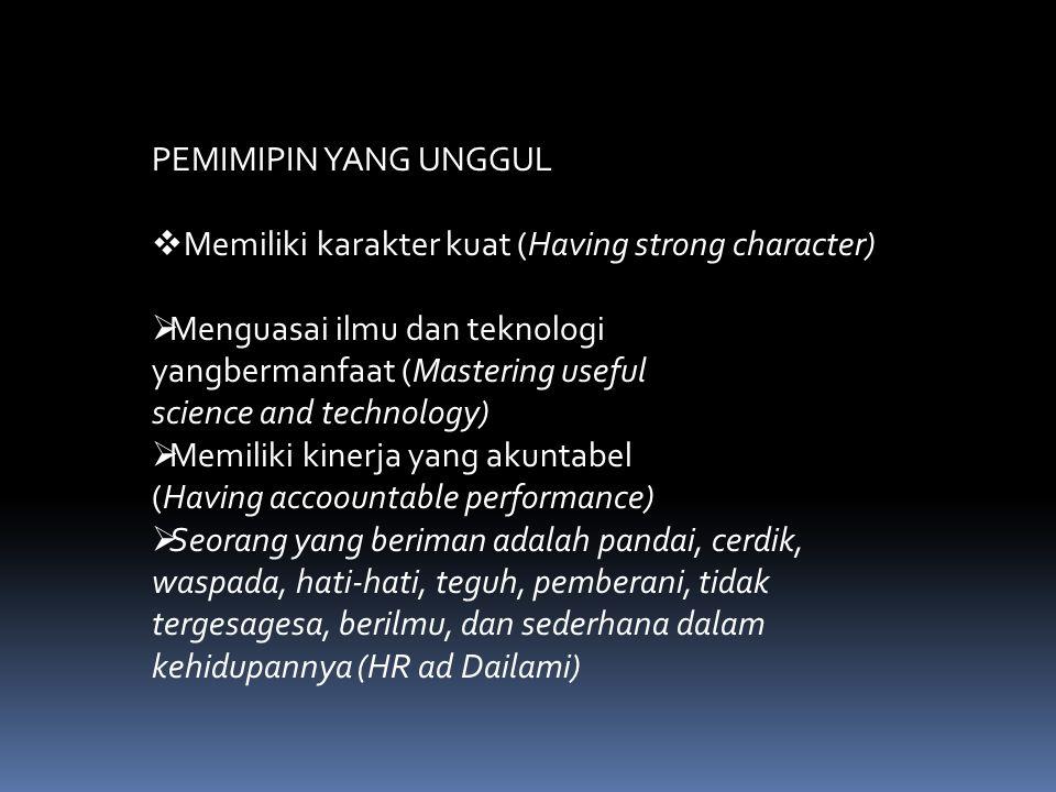 PEMIMIPIN YANG UNGGUL Memiliki karakter kuat (Having strong character) Menguasai ilmu dan teknologi.