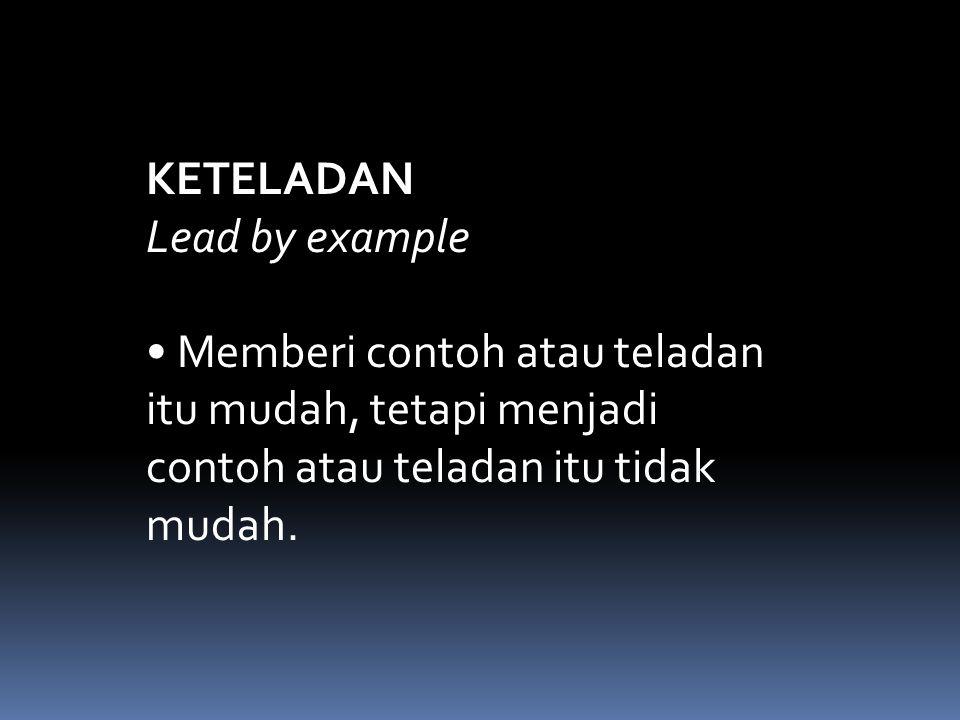 KETELADAN Lead by example. • Memberi contoh atau teladan. itu mudah, tetapi menjadi. contoh atau teladan itu tidak.