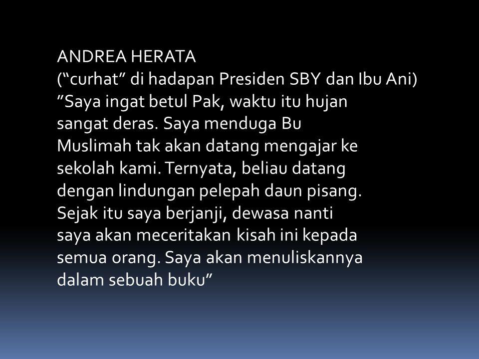 ANDREA HERATA ( curhat di hadapan Presiden SBY dan Ibu Ani) Saya ingat betul Pak, waktu itu hujan.