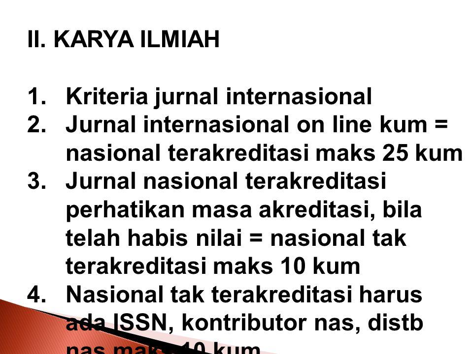 II. KARYA ILMIAH Kriteria jurnal internasional. Jurnal internasional on line kum = nasional terakreditasi maks 25 kum.