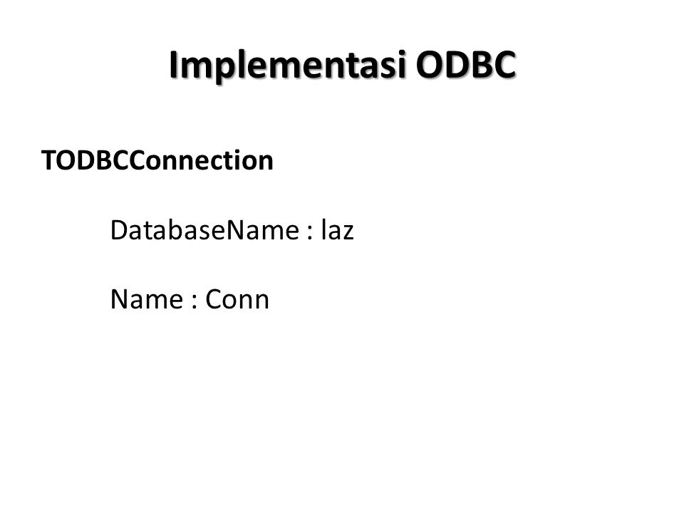 Implementasi ODBC TODBCConnection DatabaseName : laz Name : Conn