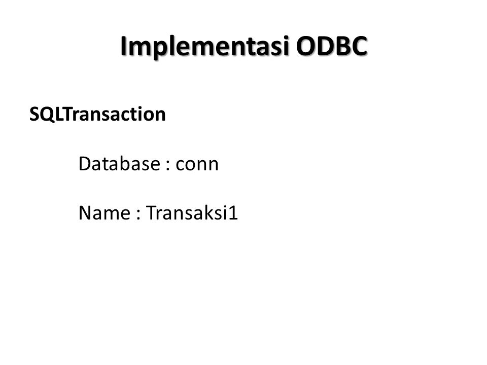 Implementasi ODBC SQLTransaction Database : conn Name : Transaksi1