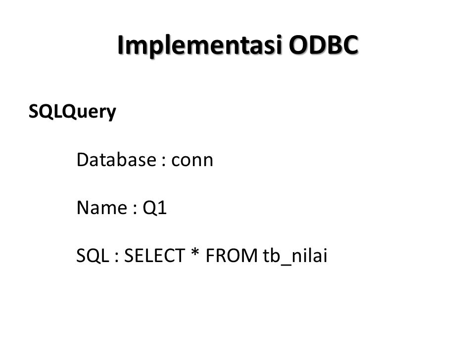 Implementasi ODBC SQLQuery Database : conn Name : Q1 SQL : SELECT * FROM tb_nilai