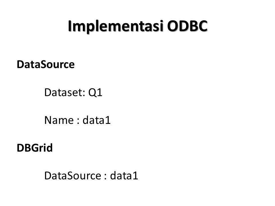 Implementasi ODBC DataSource Dataset: Q1 Name : data1 DBGrid DataSource : data1
