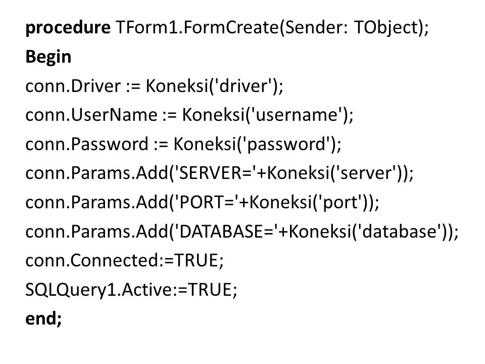 procedure TForm1. FormCreate(Sender: TObject); Begin conn