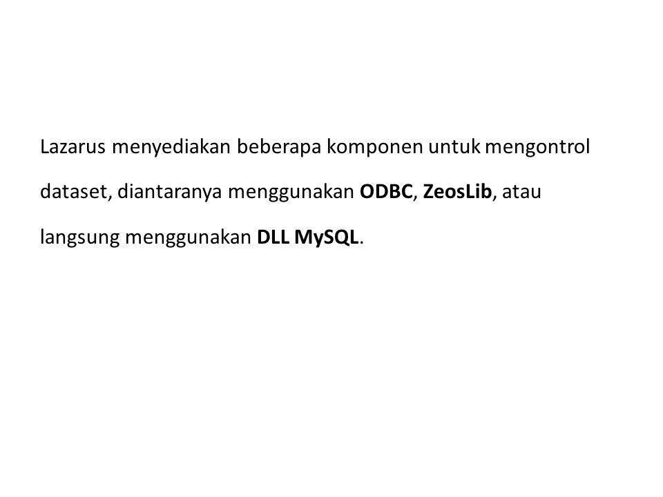 Lazarus menyediakan beberapa komponen untuk mengontrol dataset, diantaranya menggunakan ODBC, ZeosLib, atau langsung menggunakan DLL MySQL.