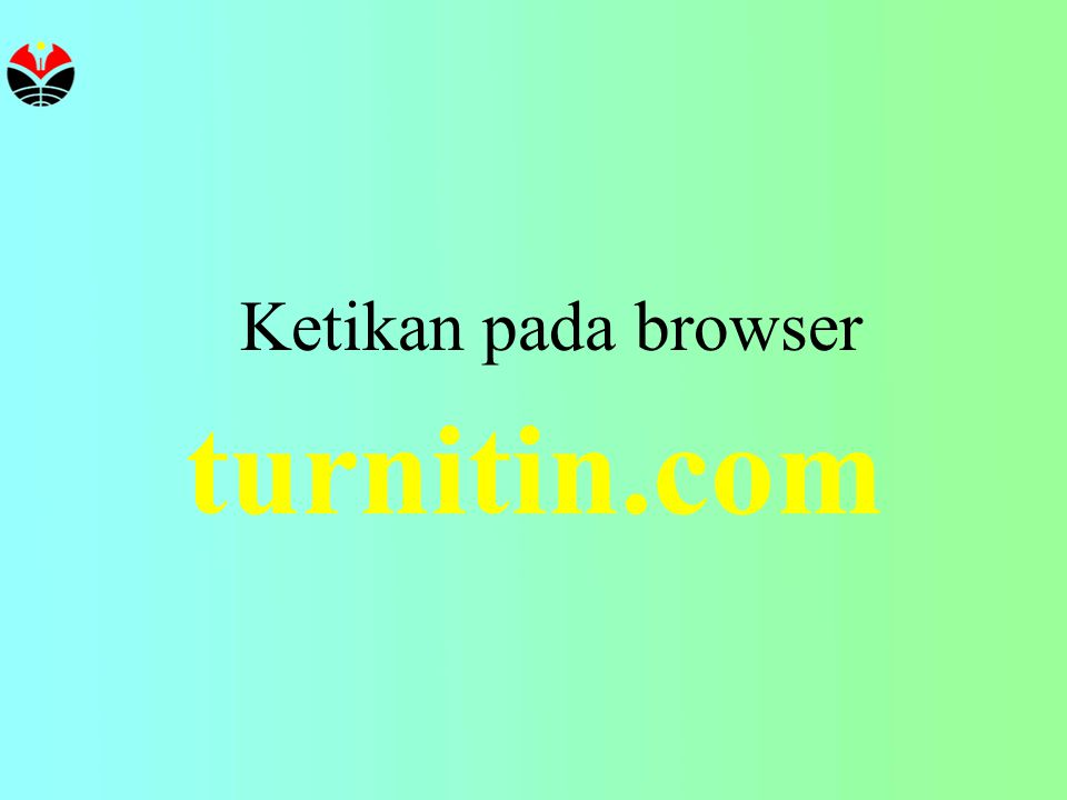 Ketikan pada browser turnitin.com