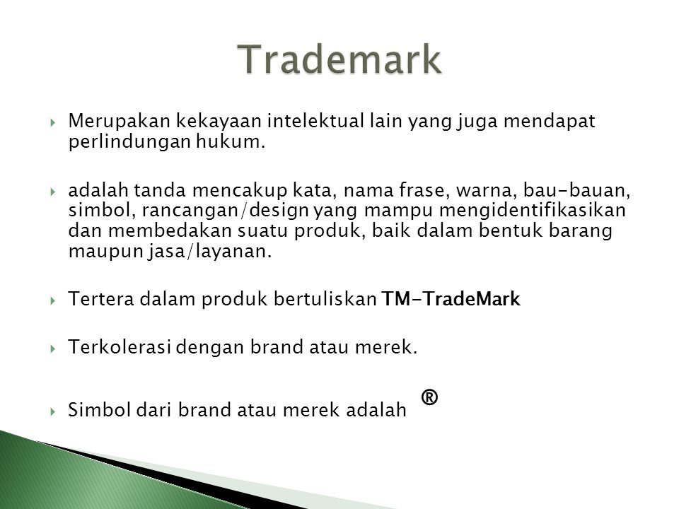 Trademark Merupakan kekayaan intelektual lain yang juga mendapat perlindungan hukum.