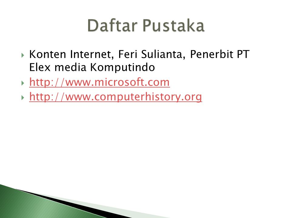 Daftar Pustaka Konten Internet, Feri Sulianta, Penerbit PT Elex media Komputindo. http://www.microsoft.com.
