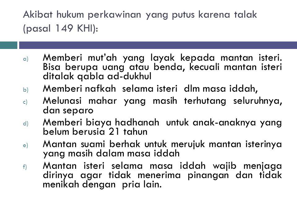 Akibat hukum perkawinan yang putus karena talak (pasal 149 KHI):