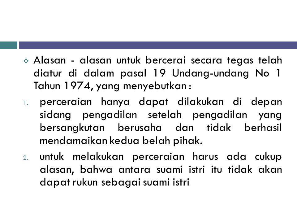 Alasan - alasan untuk bercerai secara tegas telah diatur di dalam pasal 19 Undang-undang No 1 Tahun 1974, yang menyebutkan :