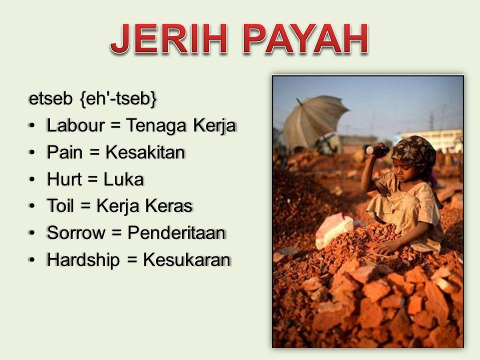 JERIH PAYAH etseb {eh -tseb} Labour = Tenaga Kerja Pain = Kesakitan