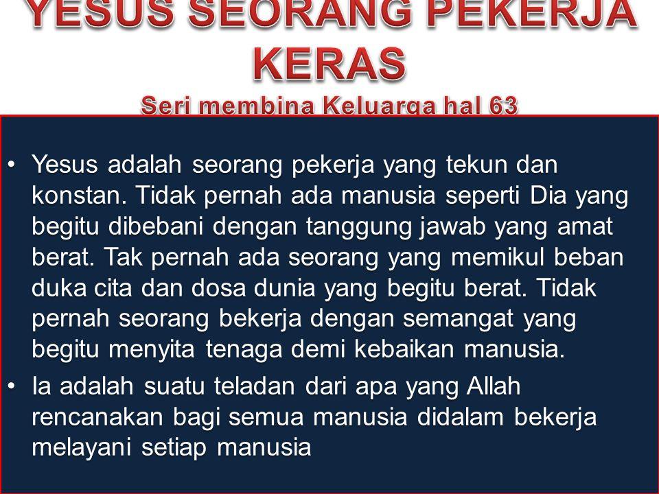YESUS seorang Pekerja keras Seri membina Keluarga hal 63