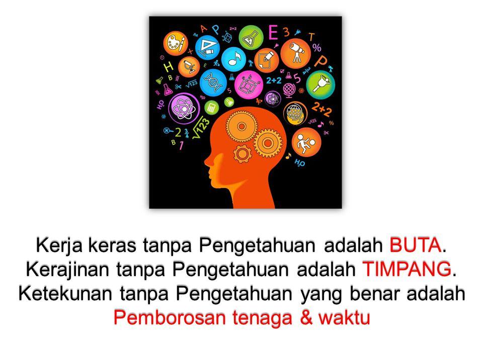 Kerja keras tanpa Pengetahuan adalah BUTA.