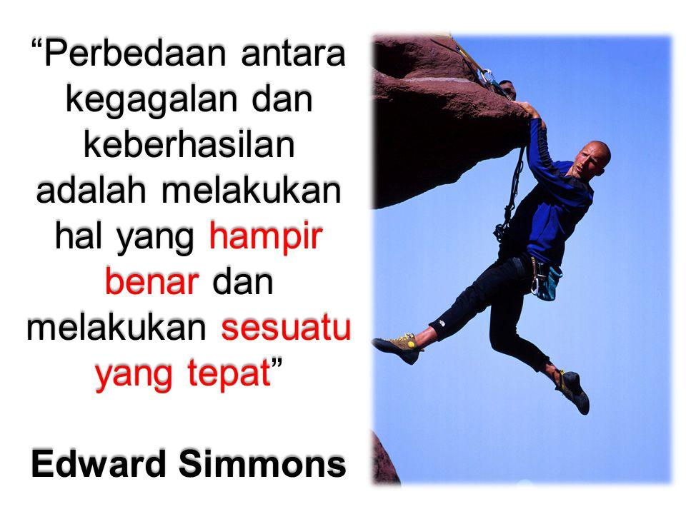 Perbedaan antara kegagalan dan keberhasilan adalah melakukan hal yang hampir benar dan melakukan sesuatu yang tepat Edward Simmons