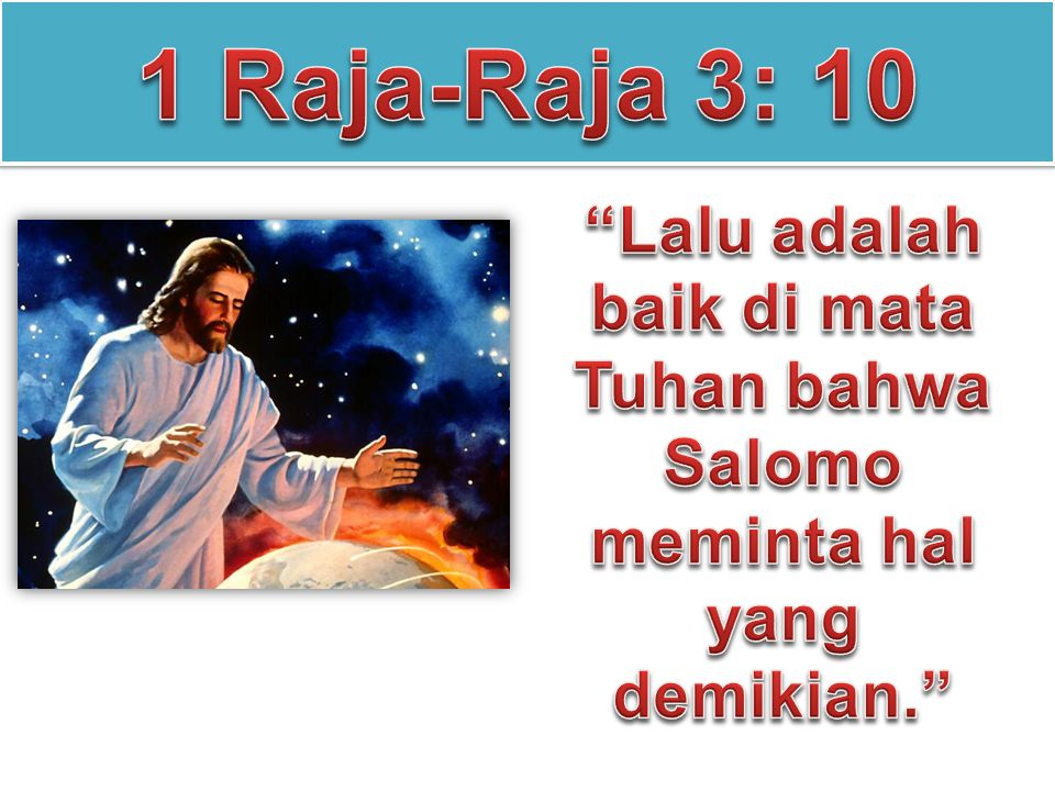 1 Raja-Raja 3: 10 Lalu adalah baik di mata Tuhan bahwa Salomo meminta hal yang demikian.