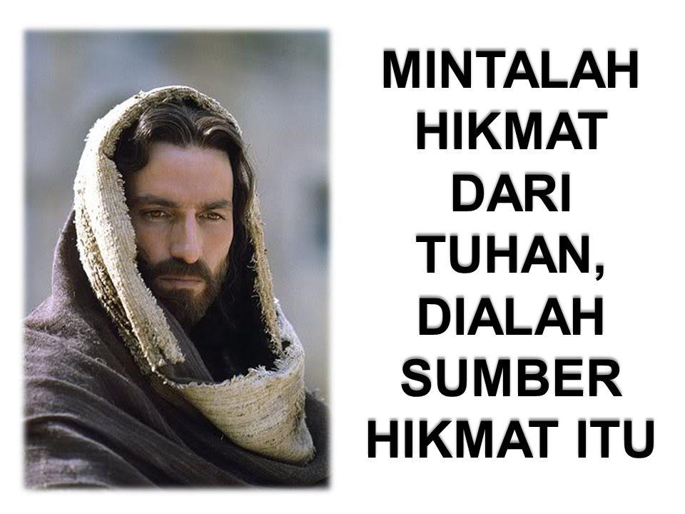 MINTALAH HIKMAT DARI TUHAN, DIALAH SUMBER HIKMAT ITU