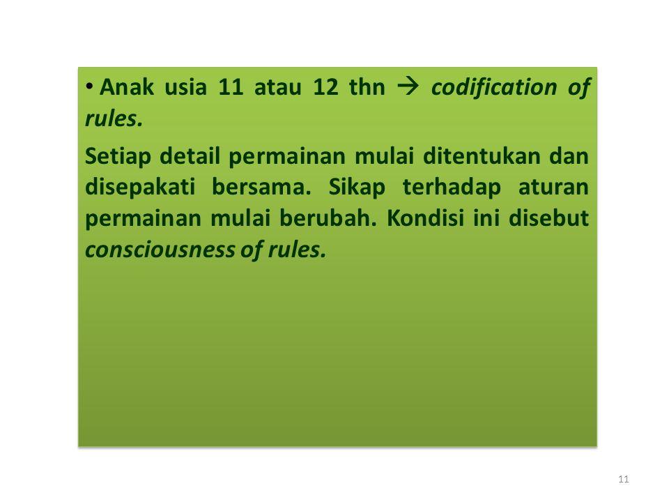 Anak usia 11 atau 12 thn  codification of rules.