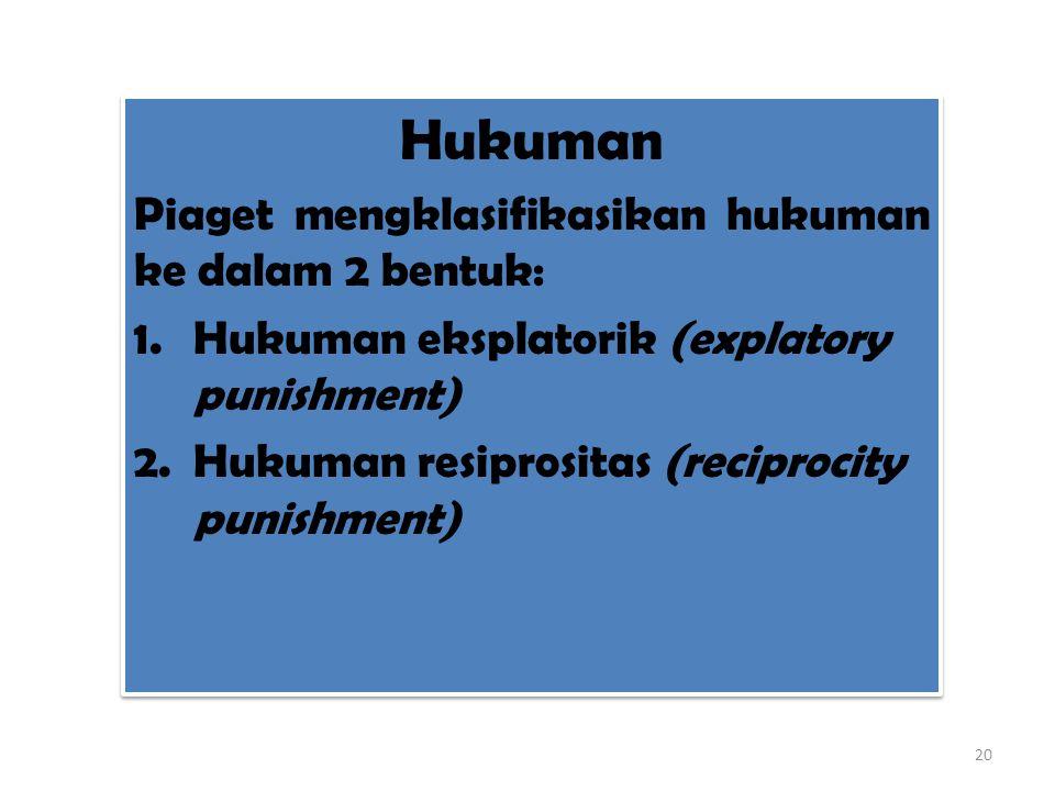 Hukuman Piaget mengklasifikasikan hukuman ke dalam 2 bentuk:
