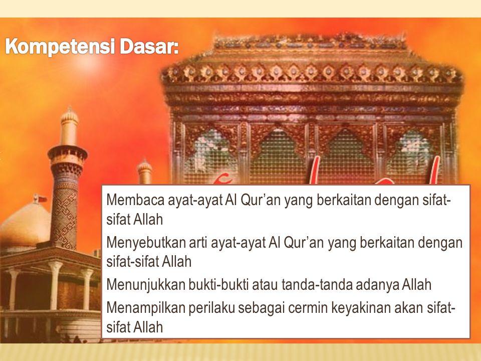 Kompetensi Dasar: Membaca ayat-ayat Al Qur'an yang berkaitan dengan sifat-sifat Allah.