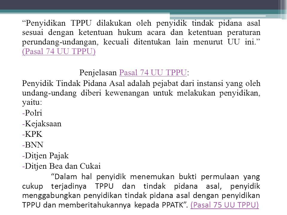 Penyidikan TPPU dilakukan oleh penyidik tindak pidana asal sesuai dengan ketentuan hukum acara dan ketentuan peraturan perundang-undangan, kecuali ditentukan lain menurut UU ini. (Pasal 74 UU TPPU)