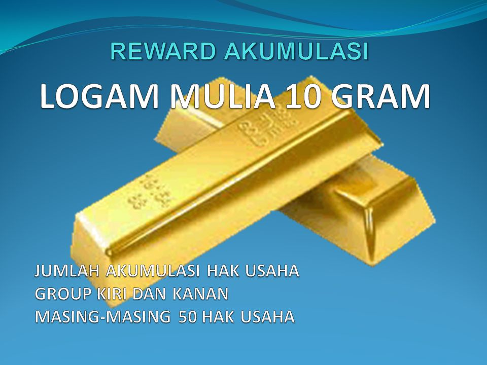 LOGAM MULIA 10 GRAM REWARD AKUMULASI JUMLAH AKUMULASI HAK USAHA