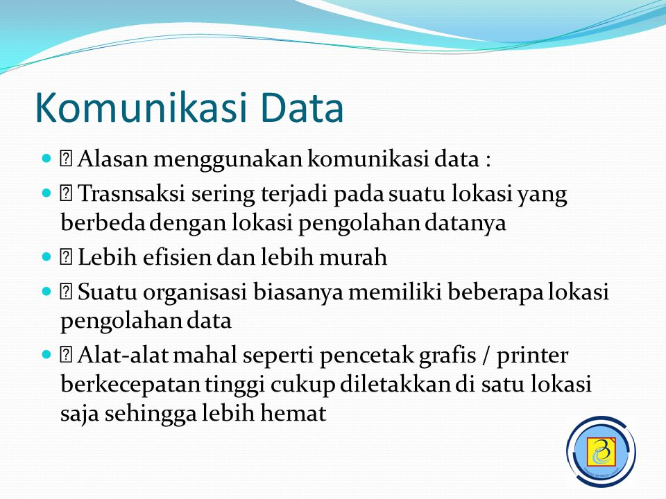 Komunikasi Data  Alasan menggunakan komunikasi data :