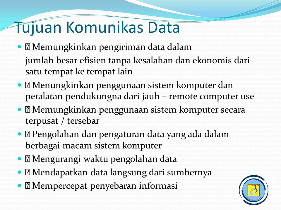 Tujuan Komunikas Data  Memungkinkan pengiriman data dalam