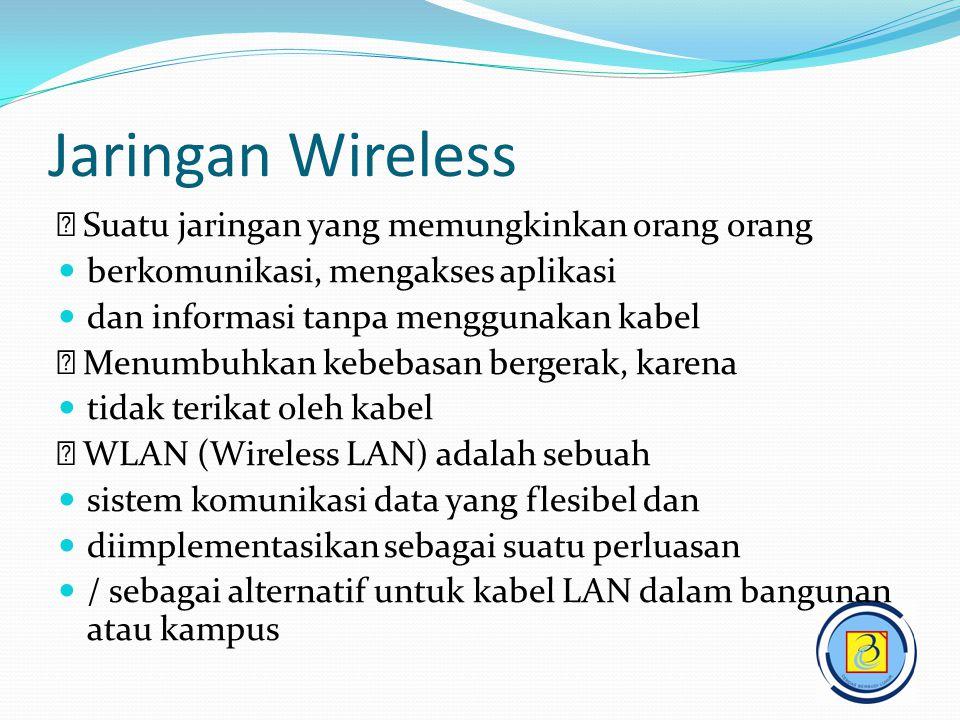 Jaringan Wireless  Suatu jaringan yang memungkinkan orang orang