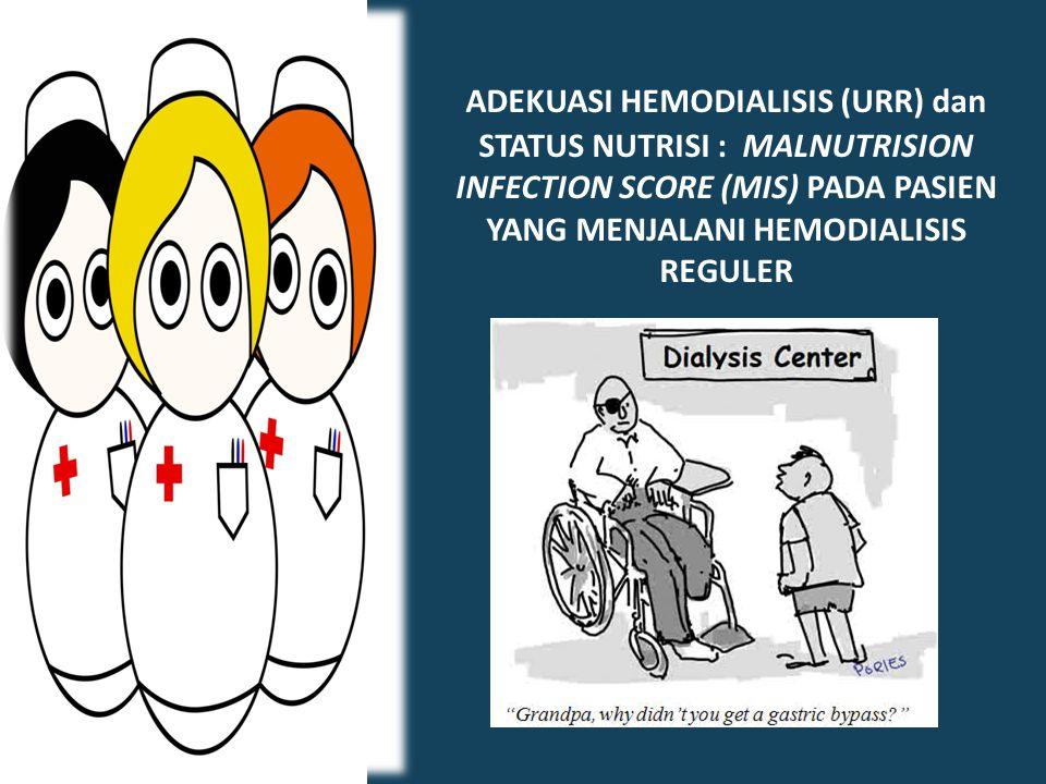 ADEKUASI HEMODIALISIS (URR) dan STATUS NUTRISI : MALNUTRISION INFECTION SCORE (MIS) PADA PASIEN YANG MENJALANI HEMODIALISIS REGULER