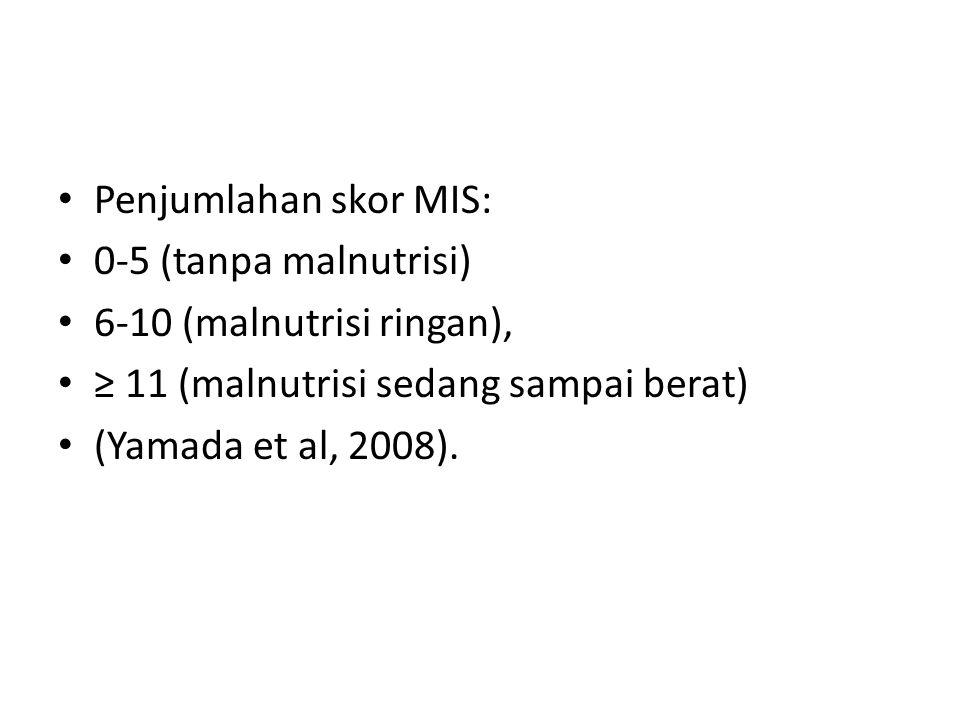 Penjumlahan skor MIS: 0-5 (tanpa malnutrisi) 6-10 (malnutrisi ringan), ≥ 11 (malnutrisi sedang sampai berat)