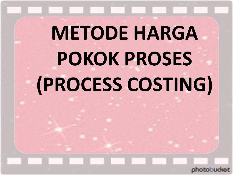 METODE HARGA POKOK PROSES (PROCESS COSTING)