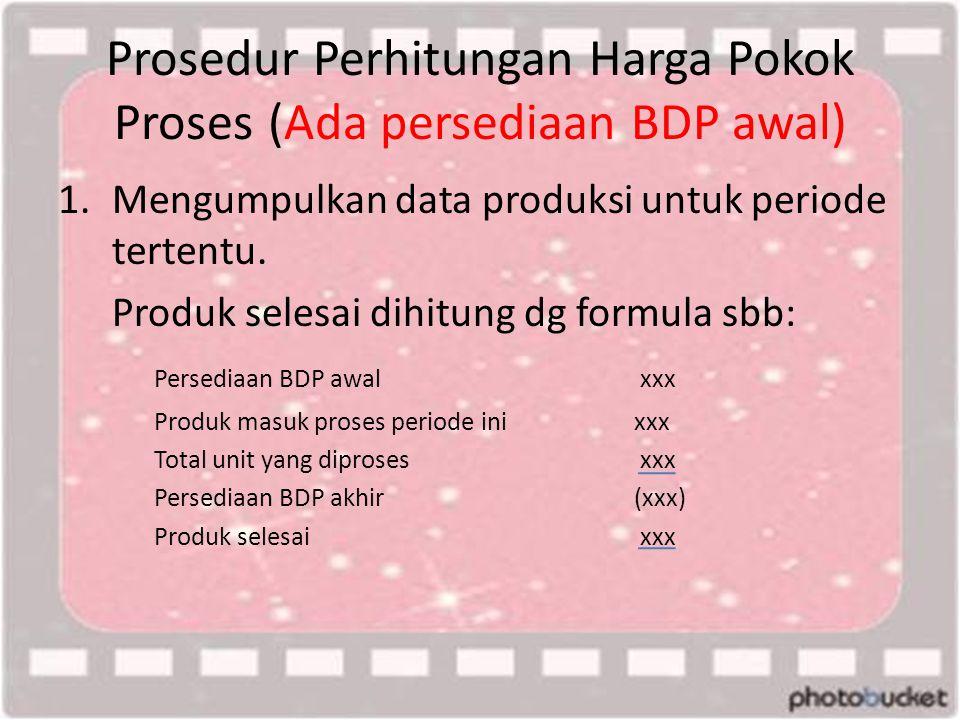 Prosedur Perhitungan Harga Pokok Proses (Ada persediaan BDP awal)