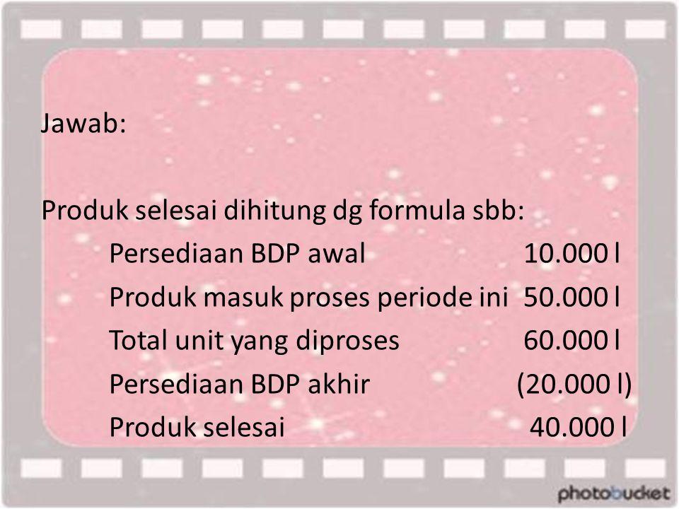Jawab: Produk selesai dihitung dg formula sbb: Persediaan BDP awal 10.000 l. Produk masuk proses periode ini 50.000 l.