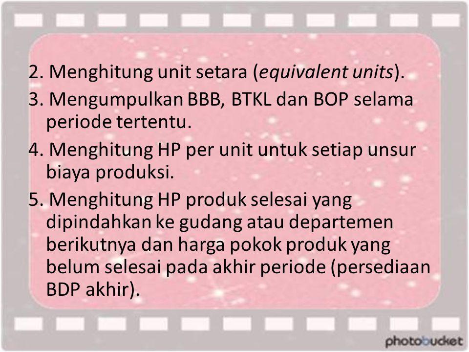 2. Menghitung unit setara (equivalent units). 3